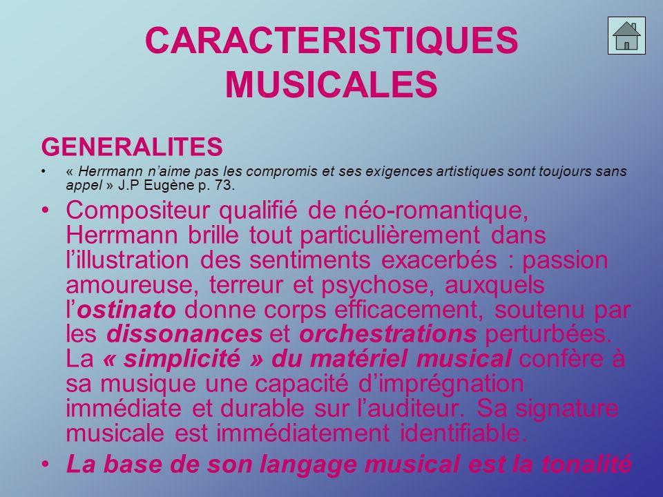 CARACTERISTIQUES MUSICALES GENERALITES « Herrmann naime pas les compromis et ses exigences artistiques sont toujours sans appel » J.P Eugène p. 73. Co
