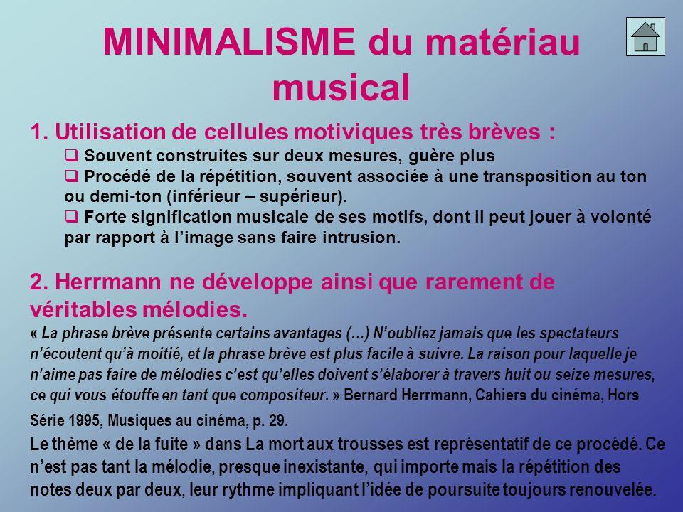 MINIMALISME du matériau musical 1. Utilisation de cellules motiviques très brèves : Souvent construites sur deux mesures, guère plus Procédé de la rép