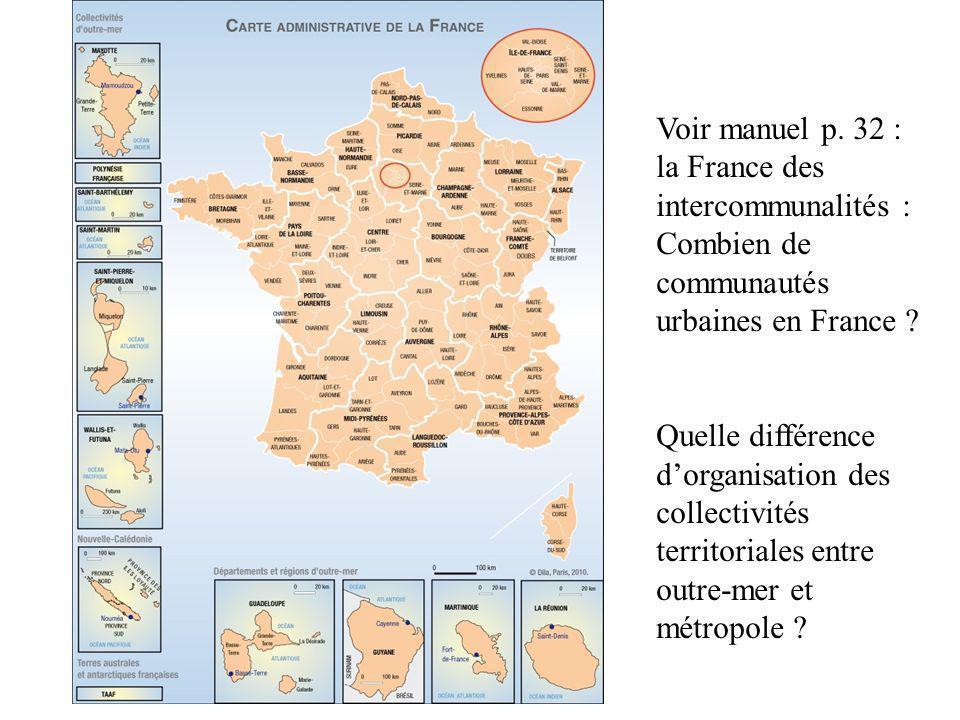 Voir manuel p. 32 : la France des intercommunalités : Combien de communautés urbaines en France ? Quelle différence dorganisation des collectivités te