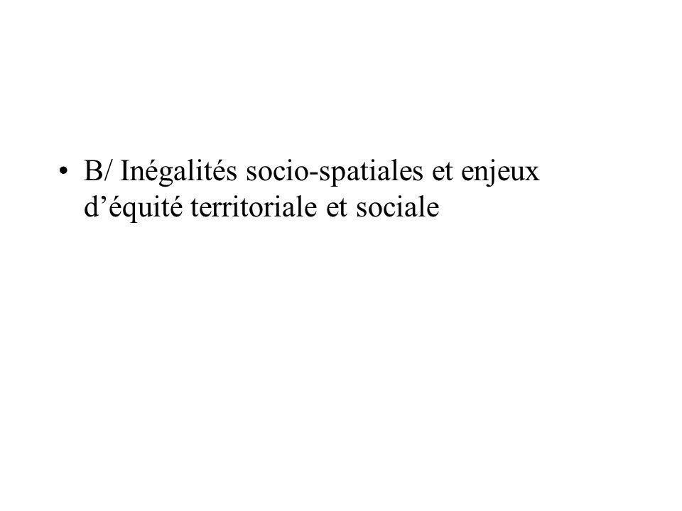 B/ Inégalités socio-spatiales et enjeux déquité territoriale et sociale