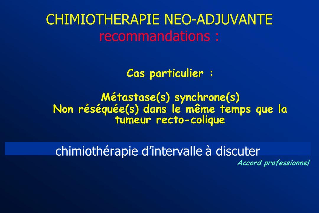 CHIMIOTHERAPIE NEO-ADJUVANTE recommandations : pas de chimiothérapie pré-opératoire Résécabilité : « évidente » (type I) Accord professionnel Absence