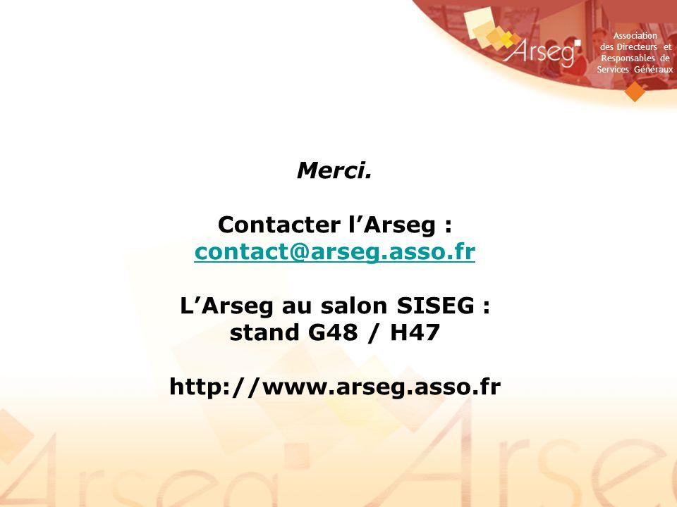 Association des Directeurs et Responsables de Services Généraux Merci. Contacter lArseg : contact@arseg.asso.fr contact@arseg.asso.fr LArseg au salon