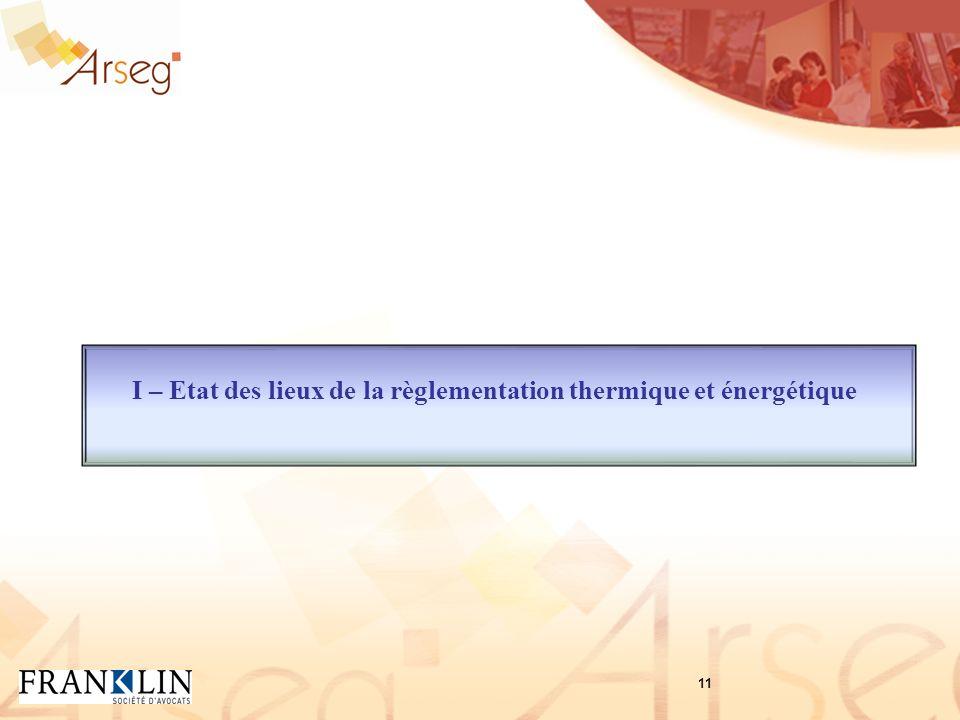 I – Etat des lieux de la règlementation thermique et énergétique 11