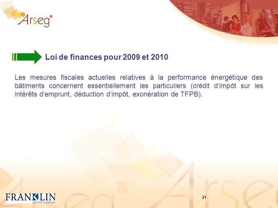 Loi de finances pour 2009 et 2010 Les mesures fiscales actuelles relatives à la performance énergétique des bâtiments concernent essentiellement les particuliers (crédit dimpôt sur les intérêts demprunt, déduction dimpôt, exonération de TFPB).