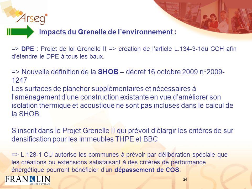 Impacts du Grenelle de lenvironnement : => DPE : Projet de loi Grenelle II => création de larticle L.134-3-1du CCH afin détendre le DPE à tous les baux.