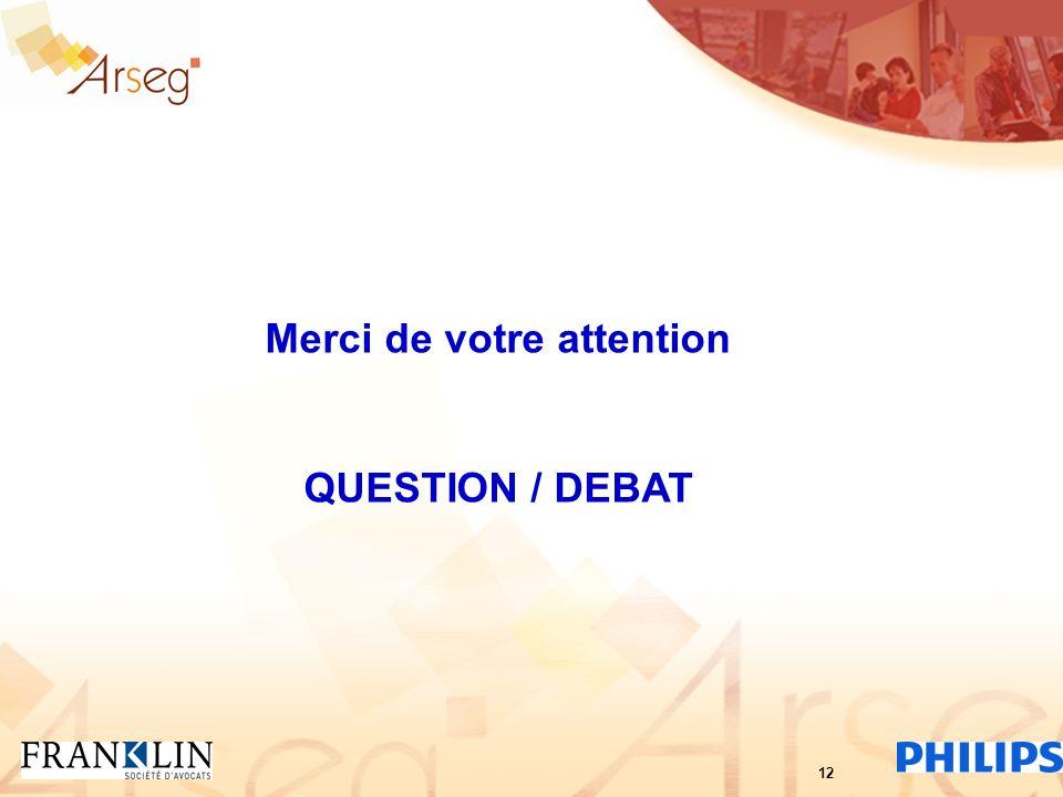 Merci de votre attention QUESTION / DEBAT 12