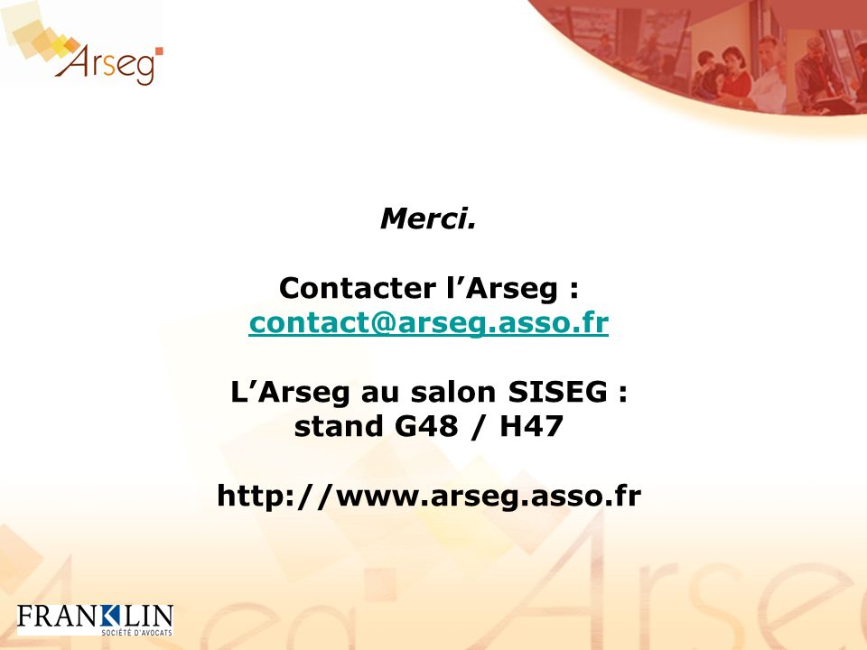 Merci. Contacter lArseg : contact@arseg.asso.fr contact@arseg.asso.fr LArseg au salon SISEG : stand G48 / H47 http://www.arseg.asso.fr