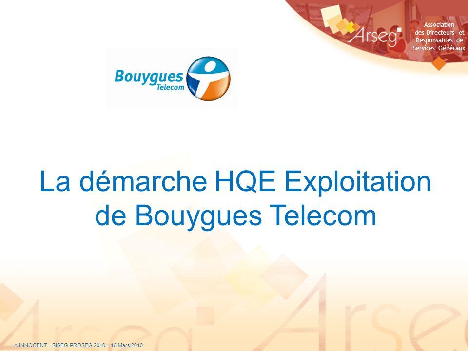 Association des Directeurs et Responsables de Services Généraux La démarche HQE Exploitation de Bouygues Telecom A.INNOCENT – SISEG PROSEG 2010 – 16 M