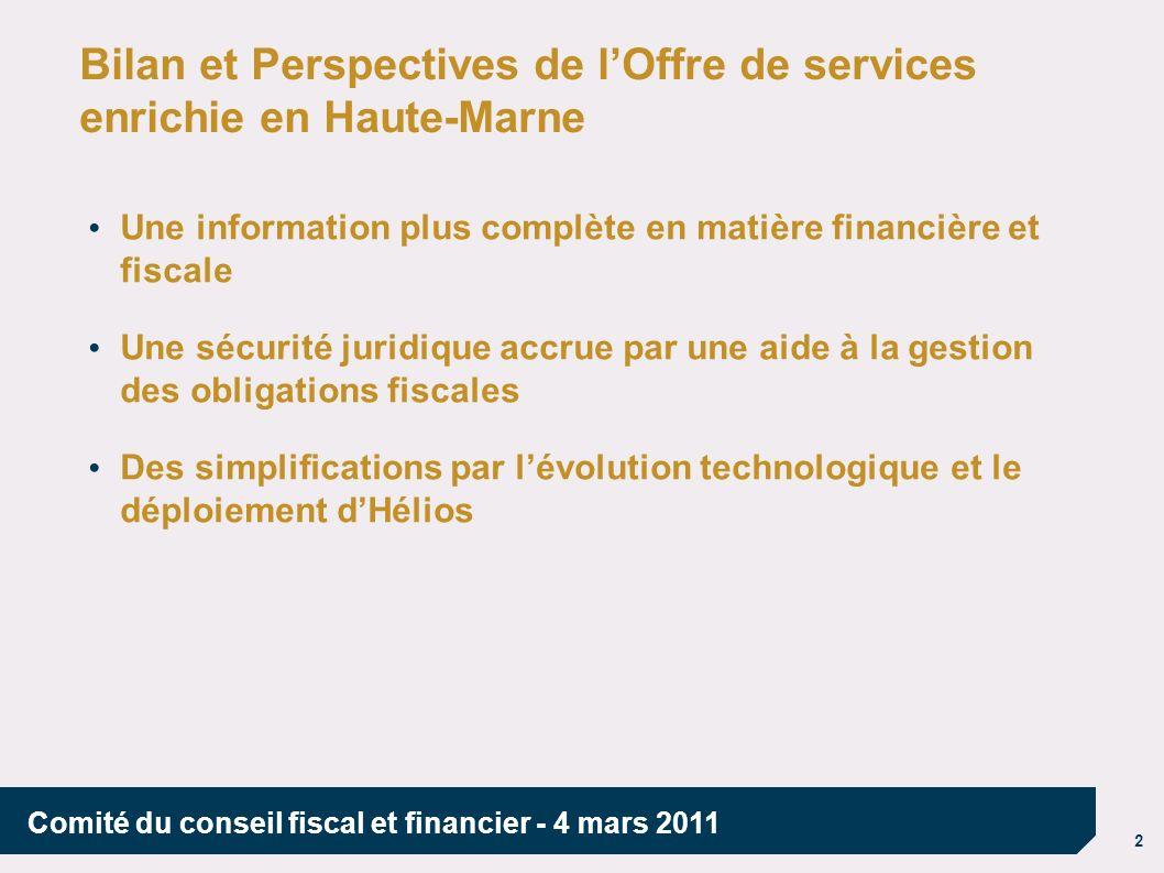 2 Comité du conseil fiscal et financier - 4 mars 2011 Bilan et Perspectives de lOffre de services enrichie en Haute-Marne Une information plus complèt