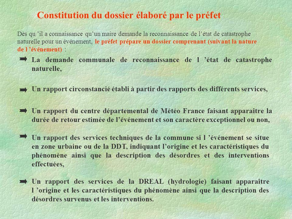 Constitution du dossier élaboré par le préfet Dès qu il a connaissance quun maire demande la reconnaissance de létat de catastrophe naturelle pour un