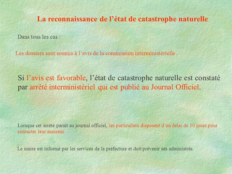 La reconnaissance de létat de catastrophe naturelle Les dossiers sont soumis à lavis de la commission interministérielle. Si lavis est favorable, léta