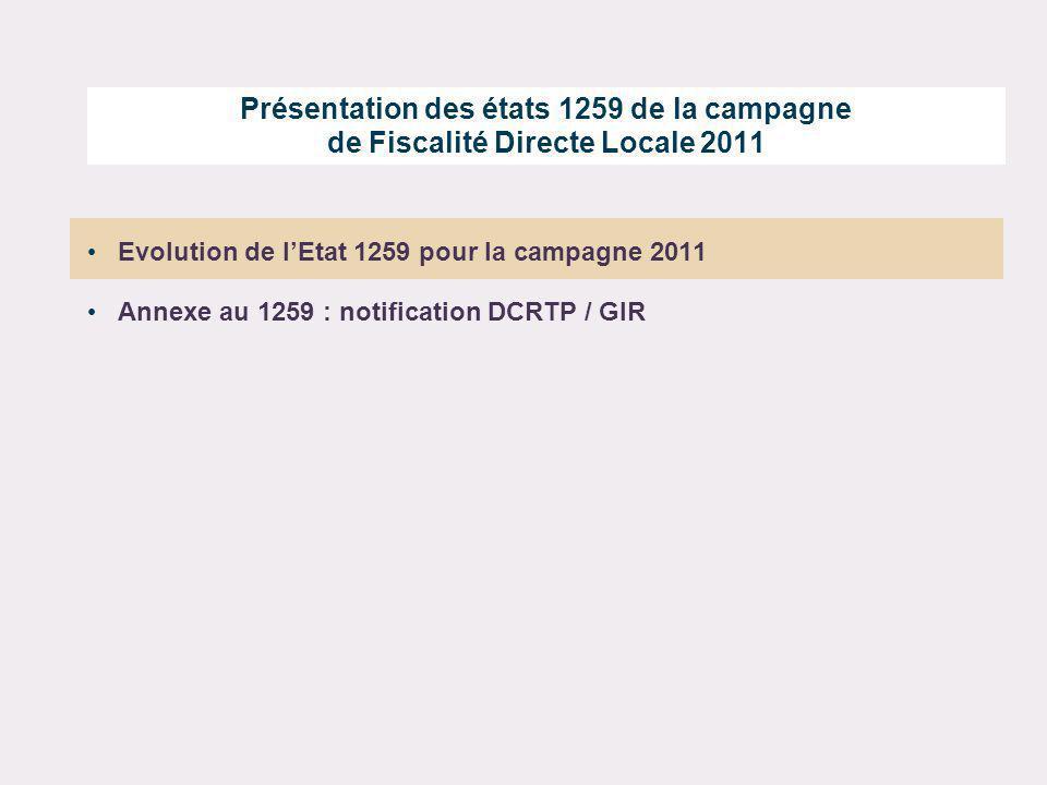 Présentation des états 1259 de la campagne de Fiscalité Directe Locale 2011 Evolution de lEtat 1259 pour la campagne 2011 Annexe au 1259 : notificatio