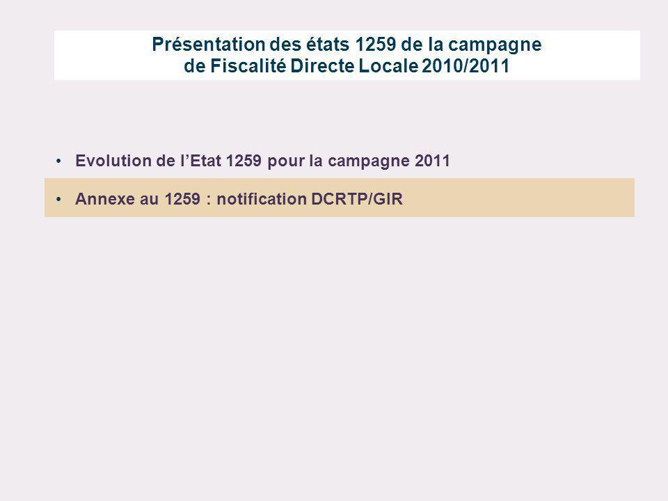 Présentation des états 1259 de la campagne de Fiscalité Directe Locale 2010/2011 Evolution de lEtat 1259 pour la campagne 2011 Annexe au 1259 : notifi