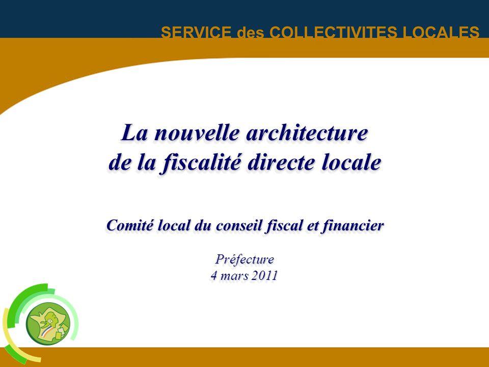 1 La nouvelle architecture de la fiscalité directe locale Comité local du conseil fiscal et financier Préfecture 4 mars 2011