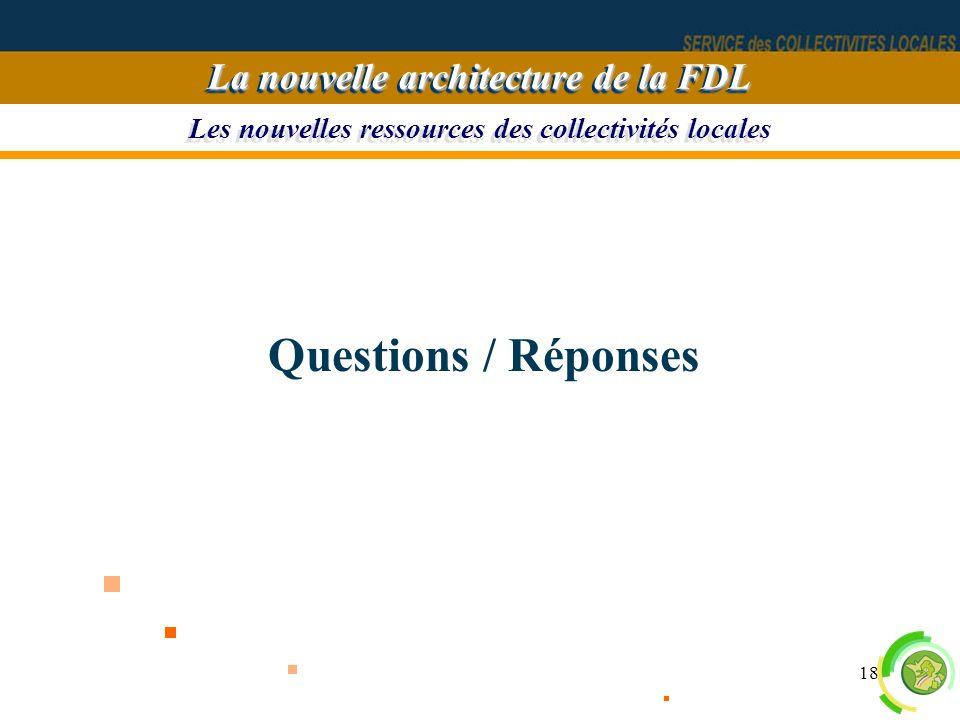 18 Les nouvelles ressources des collectivités locales La nouvelle architecture de la FDL Questions / Réponses