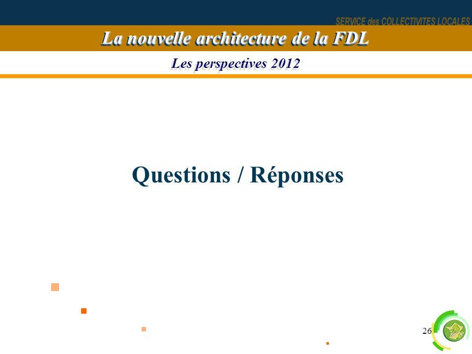 26 Les perspectives 2012 La nouvelle architecture de la FDL Questions / Réponses