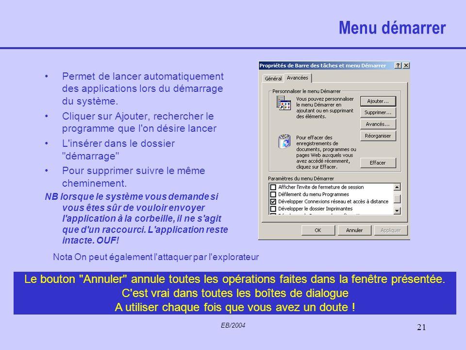 EB/2004 20 Barre des tâches Située en bas de l'écran, montre tous les applicatifs actifs, qu'ils aient été lancés par vous ou en automatique par le me