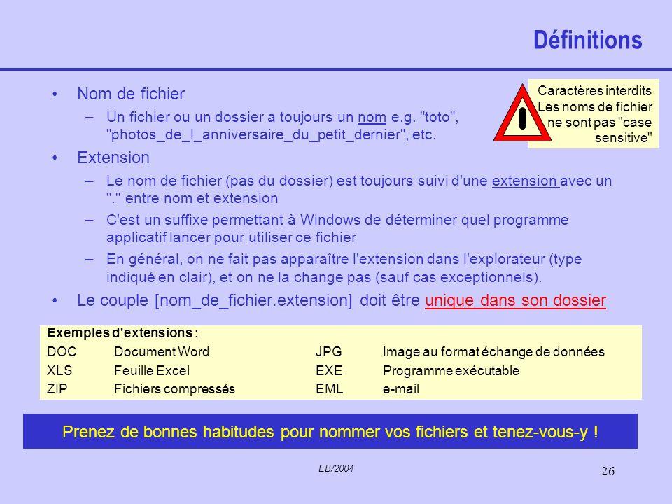 EB/2004 25 Définitions Fichier –Collection de données présentant des caractéristiques communes de format et d'utilisation. Ce peut être essentiellemen