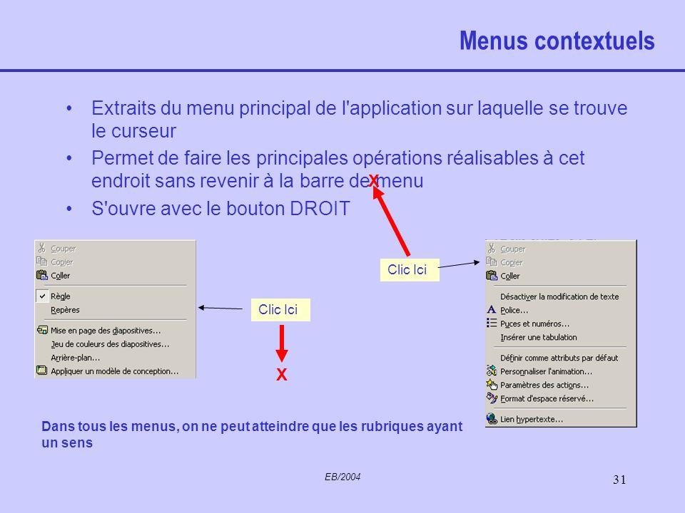 EB/2004 30 Les menus Principe Les applications ont en général une barre de menu comportant plusieurs rubriques Un clic sur la rubrique (ici affichage)