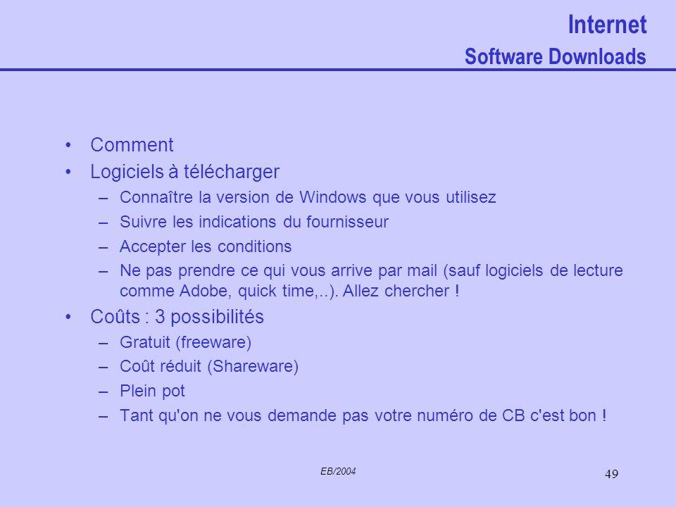 EB/2004 48 Internet Confidentialité Tous les messages échangés par voie téléphonique : –Mails –Transactions commerciales, –SMS, –FAX –Connexion à des