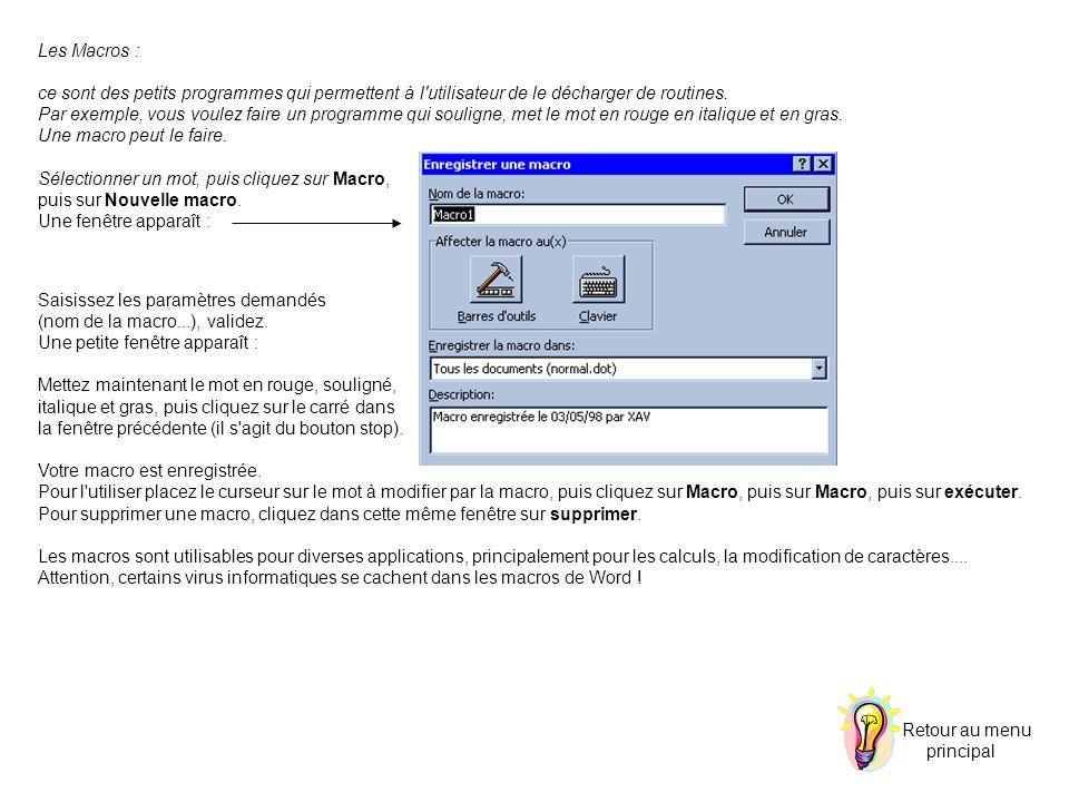 Les Macros : ce sont des petits programmes qui permettent à l'utilisateur de le décharger de routines. Par exemple, vous voulez faire un programme qui