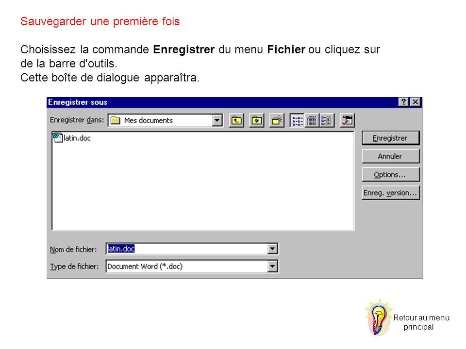 Sauvegarder une première fois Choisissez la commande Enregistrer du menu Fichier ou cliquez sur de la barre d outils.