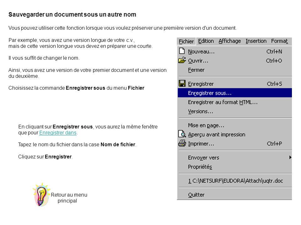 Sauvegarder un document sous un autre nom Vous pouvez utiliser cette fonction lorsque vous voulez préserver une première version d un document.