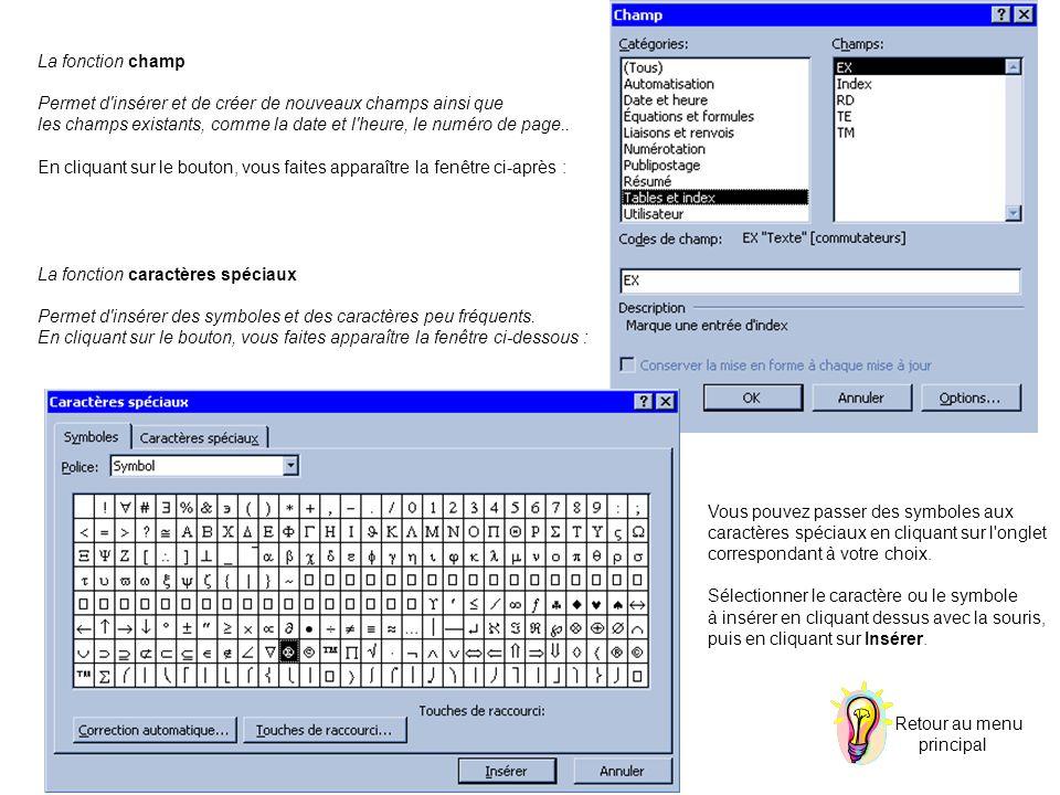 La fonction champ Permet d'insérer et de créer de nouveaux champs ainsi que les champs existants, comme la date et l'heure, le numéro de page.. En cli