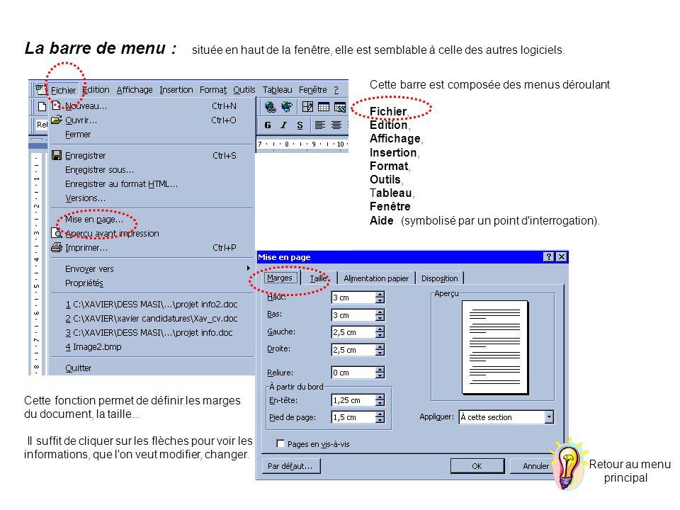 La barre de menu : située en haut de la fenêtre, elle est semblable à celle des autres logiciels. Cette barre est composée des menus déroulant Fichier