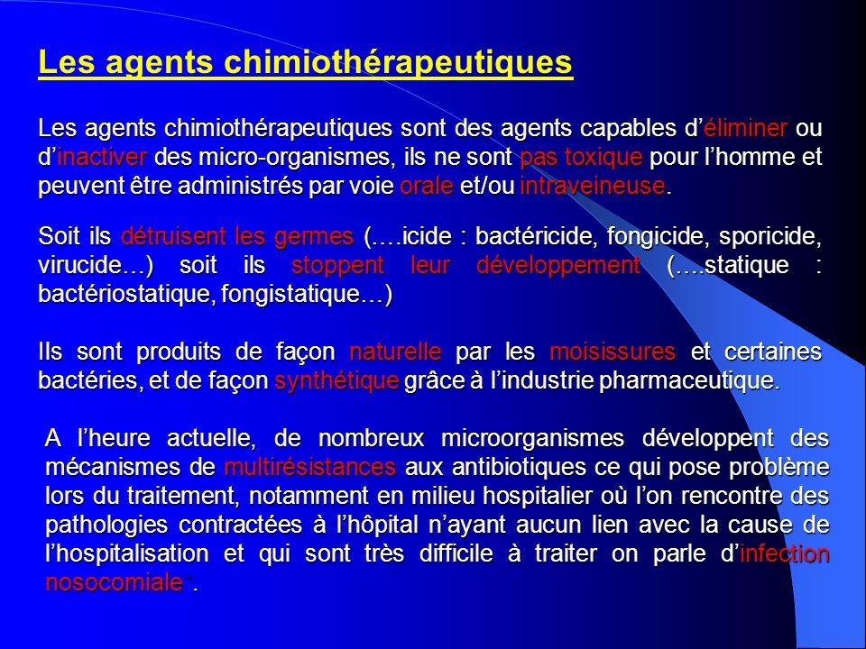 Les agents chimiothérapeutiques Les agents chimiothérapeutiques sont des agents capables déliminer ou dinactiver des micro-organismes, ils ne sont pas