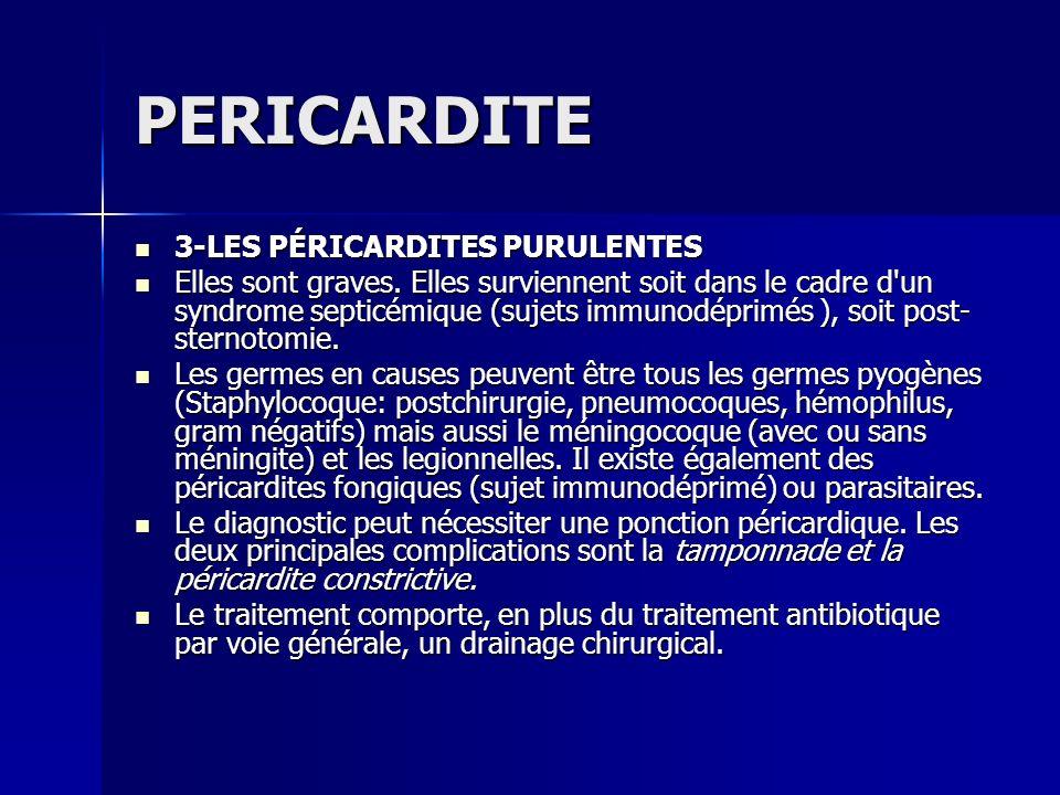 PERICARDITE 3-LES PÉRICARDITES PURULENTES 3-LES PÉRICARDITES PURULENTES Elles sont graves. Elles surviennent soit dans le cadre d'un syndrome septicém