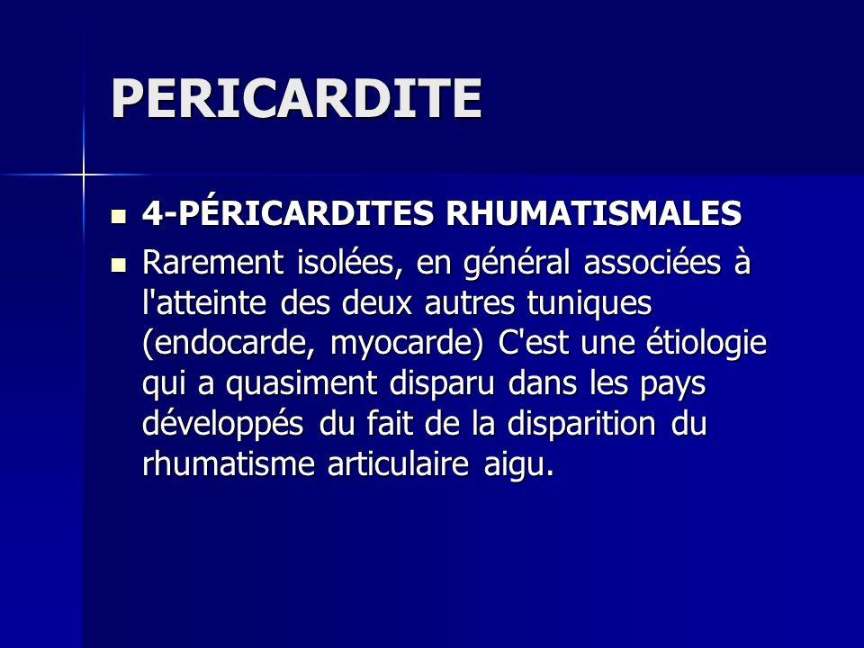 PERICARDITE 4-PÉRICARDITES RHUMATISMALES 4-PÉRICARDITES RHUMATISMALES Rarement isolées, en général associées à l'atteinte des deux autres tuniques (en