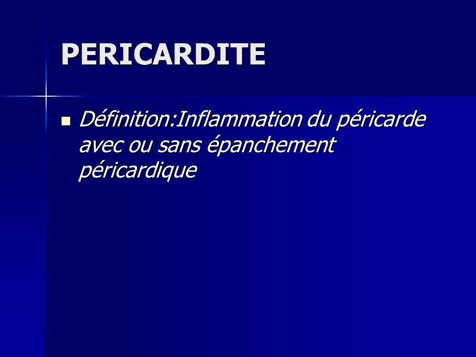 PERICARDITE Définition:Inflammation du péricarde avec ou sans épanchement péricardique Définition:Inflammation du péricarde avec ou sans épanchement p