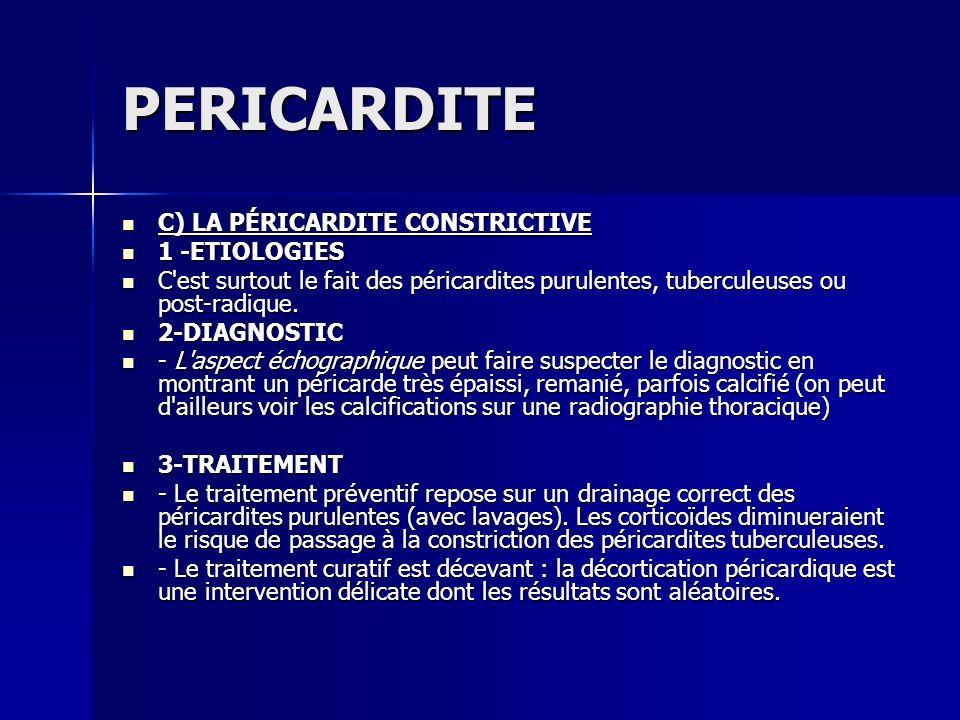 PERICARDITE C) LA PÉRICARDITE CONSTRICTIVE C) LA PÉRICARDITE CONSTRICTIVE 1 -ETIOLOGIES 1 -ETIOLOGIES C'est surtout le fait des péricardites purulente