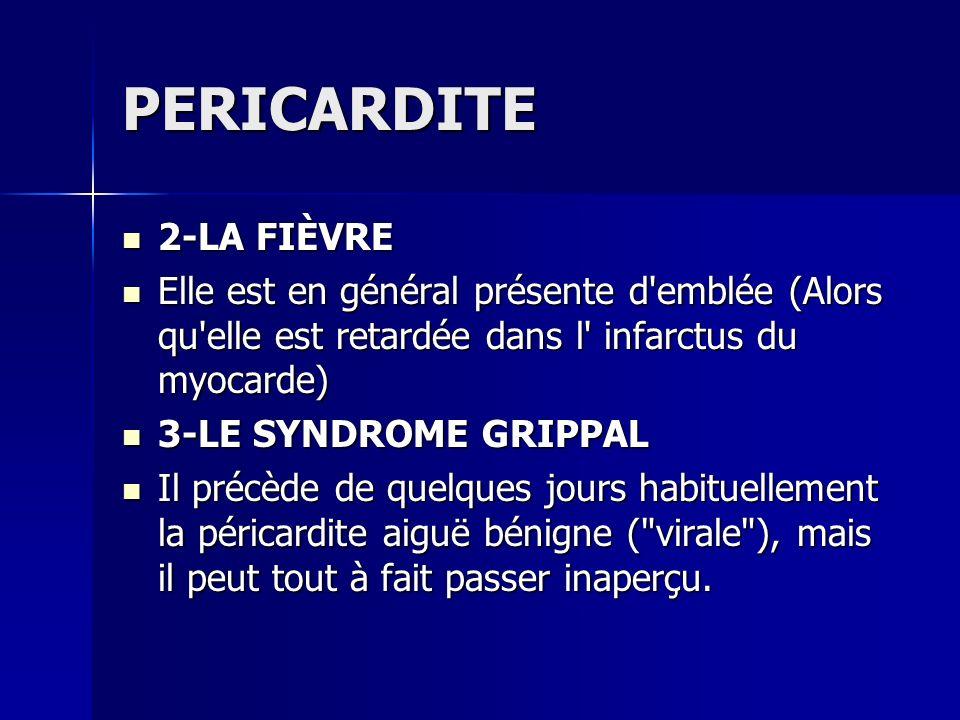 PERICARDITE 2-LA FIÈVRE 2-LA FIÈVRE Elle est en général présente d'emblée (Alors qu'elle est retardée dans l' infarctus du myocarde) Elle est en génér