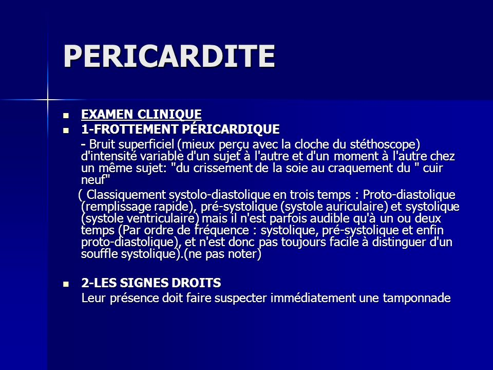PERICARDITE EXAMEN CLINIQUE EXAMEN CLINIQUE 1-FROTTEMENT PÉRICARDIQUE 1-FROTTEMENT PÉRICARDIQUE - Bruit superficiel (mieux perçu avec la cloche du sté