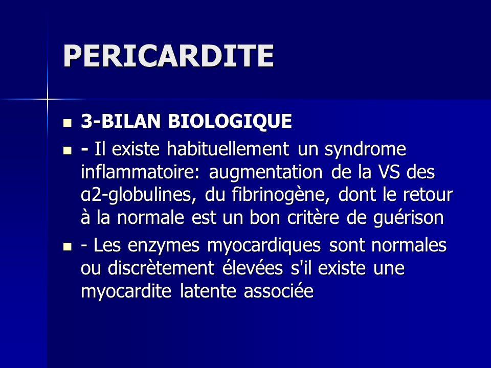 PERICARDITE 3-BILAN BIOLOGIQUE 3-BILAN BIOLOGIQUE - Il existe habituellement un syndrome inflammatoire: augmentation de la VS des α2-globulines, du fi