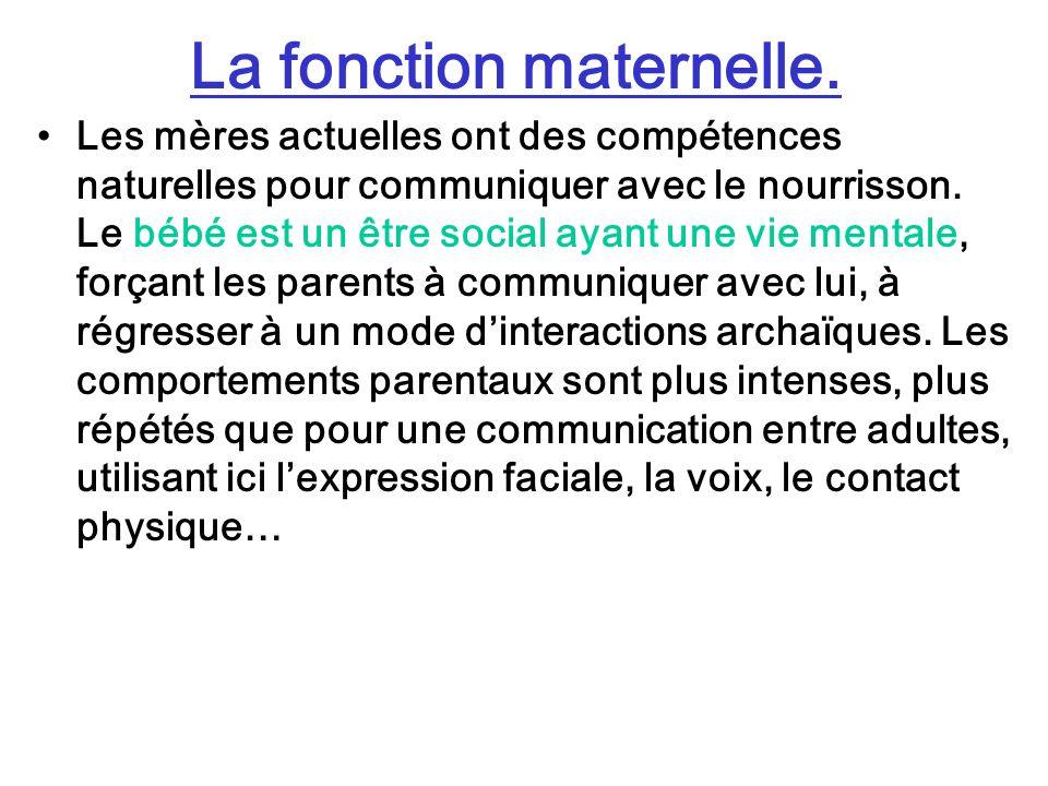 La fonction maternelle. Les mères actuelles ont des compétences naturelles pour communiquer avec le nourrisson. Le bébé est un être social ayant une v