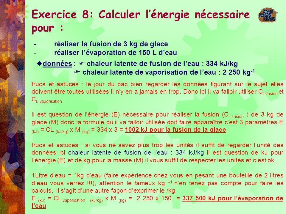 Exercice 8: Calculer lénergie nécessaire pour : - réaliser la fusion de 3 kg de glace - réaliser lévaporation de 150 L deau données : chaleur latente