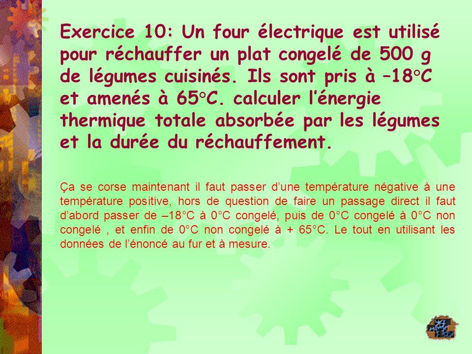 Exercice 10: Un four électrique est utilisé pour réchauffer un plat congelé de 500 g de légumes cuisinés. Ils sont pris à –18°C et amenés à 65°C. calc