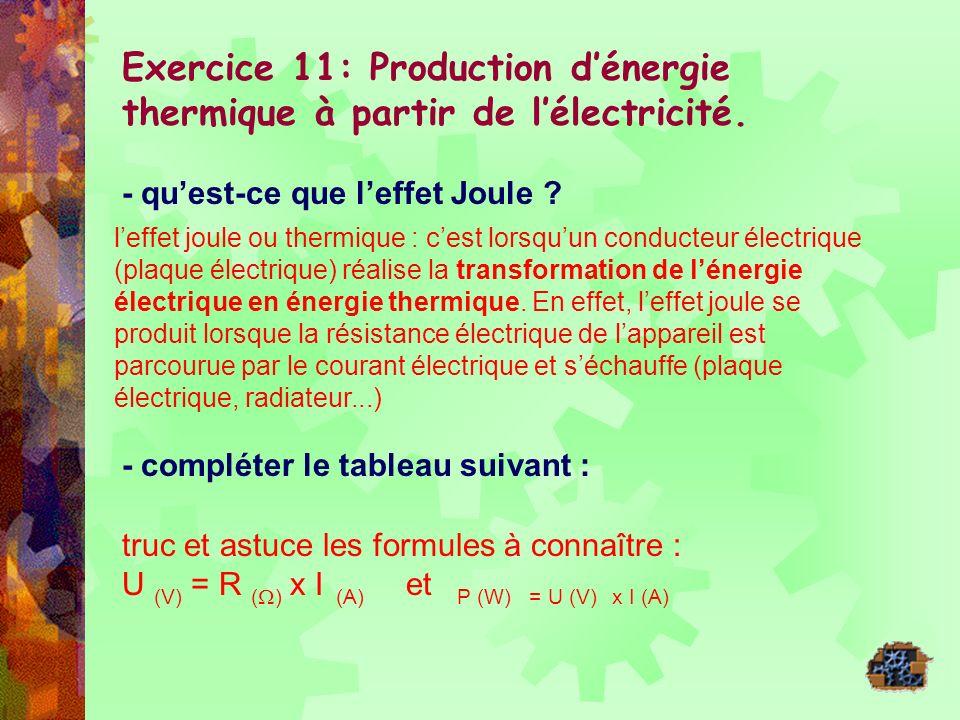 Exercice 11: Production dénergie thermique à partir de lélectricité. - quest-ce que leffet Joule ? leffet joule ou thermique : cest lorsquun conducteu