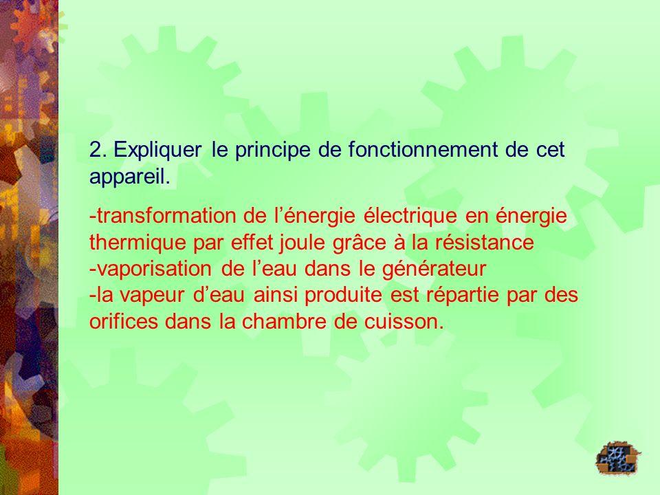 2. Expliquer le principe de fonctionnement de cet appareil. -transformation de lénergie électrique en énergie thermique par effet joule grâce à la rés