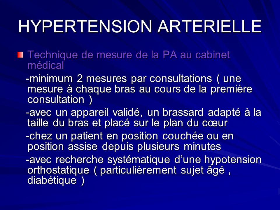 HYPERTENSION ARTERIELLE Technique de mesure de la PA au cabinet médical -minimum 2 mesures par consultations ( une mesure à chaque bras au cours de la