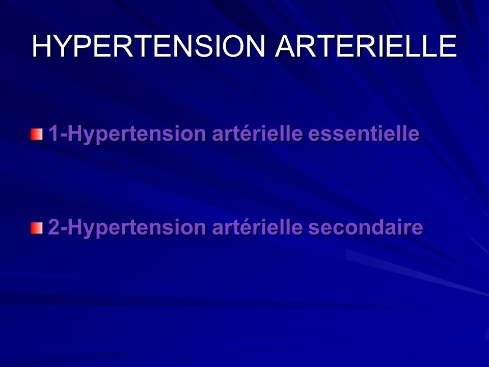 HYPERTENSION ARTERIELLE 1-Hypertension artérielle essentielle 2-Hypertension artérielle secondaire