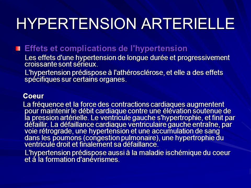 HYPERTENSION ARTERIELLE Effets et complications de l'hypertension Les effets d'une hypertension de longue durée et progressivement croissante sont sér