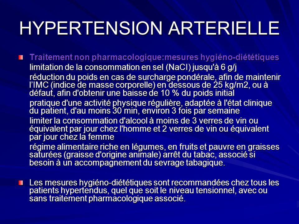 HYPERTENSION ARTERIELLE Traitement non pharmacologique:mesures hygiéno-diététiques limitation de la consommation en sel (NaCI) jusqu'à 6 g/j limitatio