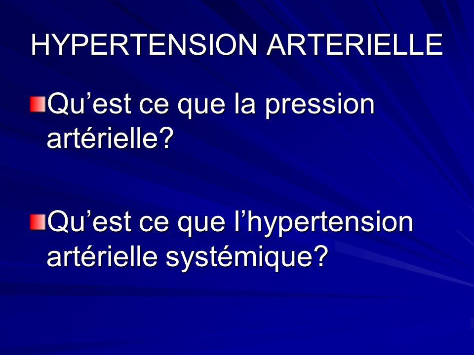 HYPERTENSION ARTERIELLE Quest ce que la pression artérielle? Quest ce que lhypertension artérielle systémique?