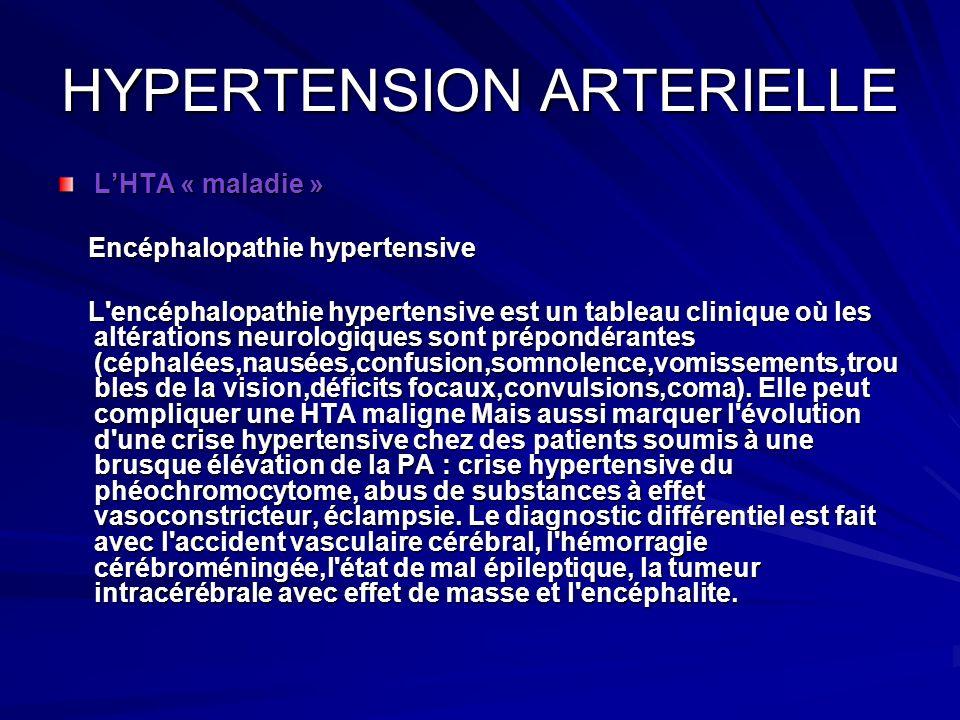 HYPERTENSION ARTERIELLE LHTA « maladie » Encéphalopathie hypertensive Encéphalopathie hypertensive L'encéphalopathie hypertensive est un tableau clini