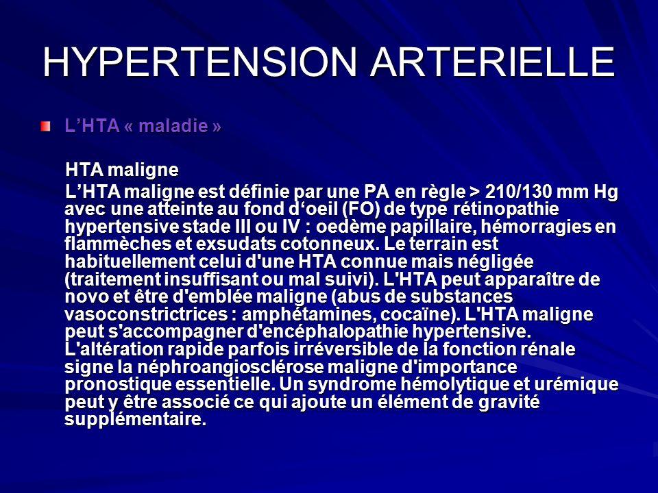HYPERTENSION ARTERIELLE LHTA « maladie » HTA maligne HTA maligne LHTA maligne est définie par une PA en règle > 210/130 mm Hg avec une atteinte au fon
