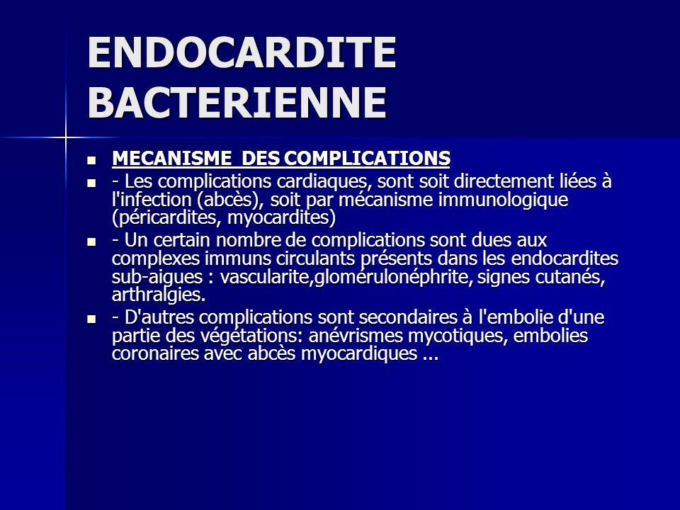 ENDOCARDITE BACTERIENNE MECANISME DES COMPLICATIONS MECANISME DES COMPLICATIONS - Les complications cardiaques, sont soit directement liées à l'infect